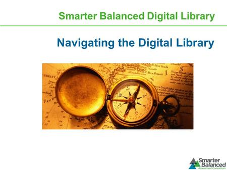 Smarter Balanced Digital Library Navigating the Digital Library.