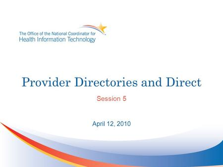 Provider Directories and Direct Session 5 April 12, 2010.