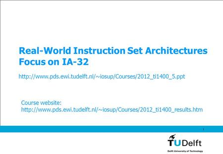 1 Real-World Instruction Set Architectures Focus on IA-32  Course website: