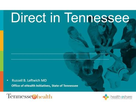 Direct in Tennessee Russell B. Leftwich MD Office of eHealth Initiatives, State of Tennessee.