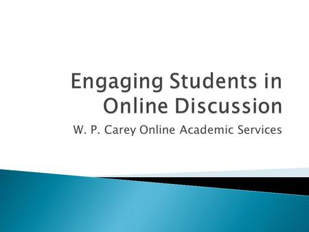 W. P. Carey Online Academic Services.  F2F, we rely on verbal and visual communication to discuss class topics  Some students contribute, some just.