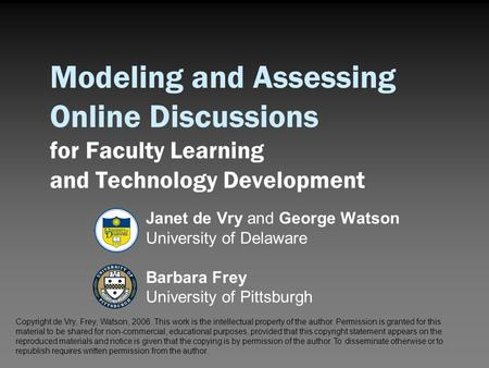 Modeling and Assessing Online Discussions for Faculty Learning and Technology Development Janet de Vry and George Watson University of Delaware Barbara.