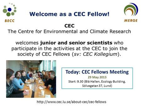 Welcome as a CEC Fellow! CEC The Centre for Environmental and Climate Research welcomes junior and senior scientists who participate in the activities.