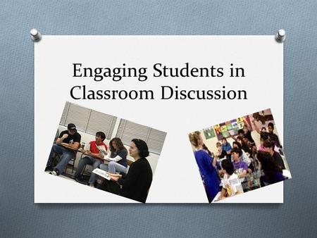 Engaging Students in Classroom Discussion. Learning Targets O I can explain the difference between text-based discussion and other discussion formats.