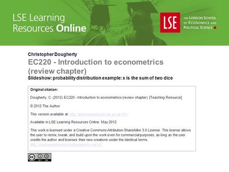 Christopher Dougherty EC220 - Introduction to econometrics (review chapter) Slideshow: probability distribution example: x is the sum of two dice Original.