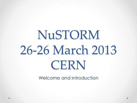 NuSTORM 26-26 March 2013 CERN Welcome and introduction.