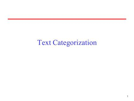 1 Text Categorization. 2 Assigning documents to a fixed set of categories. Applications: –Web pages Recommending Yahoo-like classification –Newsgroup.
