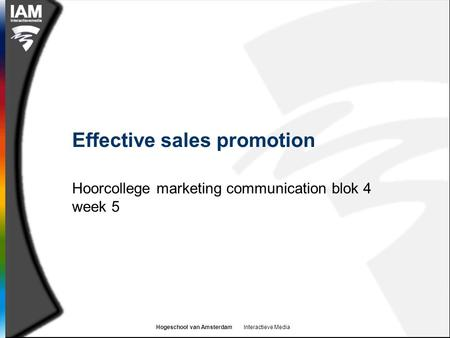 Hogeschool van Amsterdam Interactieve Media Effective sales promotion Hoorcollege marketing communication blok 4 week 5.