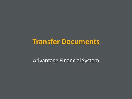 Transfer Documents Advantage Financial System. Transfer Documents There are four transfer documents to allocate funding, budgeting, and expenses Each.