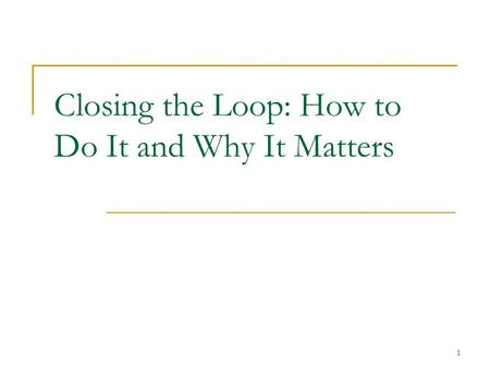 1 Closing the Loop: How to Do It and Why It Matters.