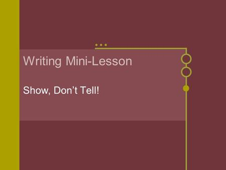 Writing Mini-Lesson Show, Don't Tell!. I could hardly wait until my mom came home from the hospital with the new baby. The baby was cute. OR….