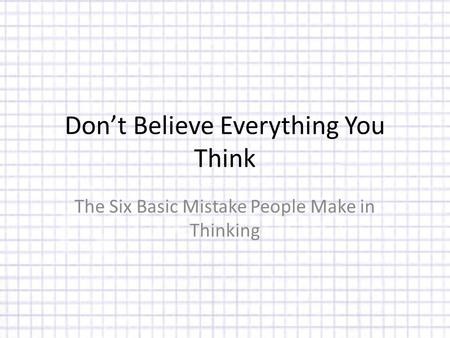Don't Believe Everything You Think The Six Basic Mistake People Make in Thinking.