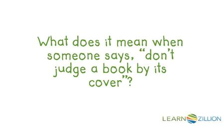 "What does it mean when someone says, ""don't judge a book by its cover""?"