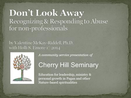 A community service presentation of Cherry Hill Seminary Education for leadership, ministry & personal growth in Pagan and other Nature-based spiritualities.