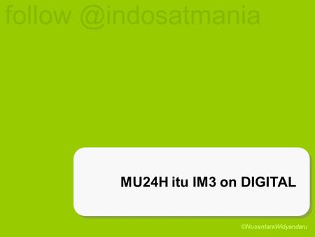 MU24H itu IM3 on DIGITAL ©NusantaraWidyandaru.