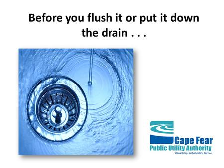 Before you flush it or put it down the drain.... think about how it could end up in our environment. Our sewage collection system, made up of pump stations,