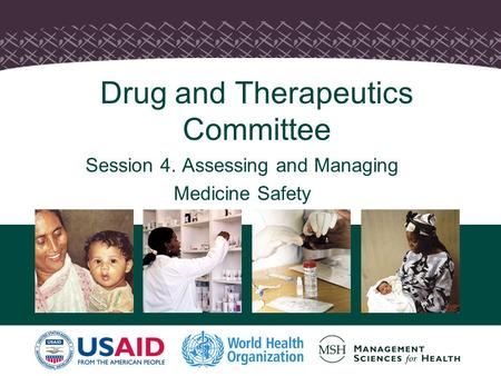 1 Drug and Therapeutics Committee Session 4. Assessing and Managing Medicine Safety.