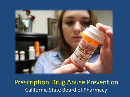 Prescription Drug Abuse Prevention California State Board of Pharmacy.