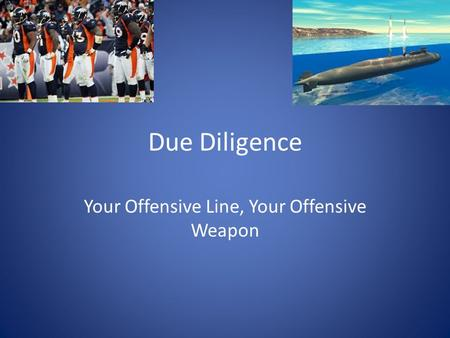 Due Diligence Your Offensive Line, Your Offensive Weapon.