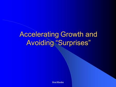 "Ron Rhodes Accelerating Growth and Avoiding ""Surprises"""