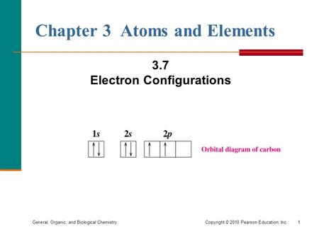 General, Organic, and Biological Chemistry Copyright © 2010 Pearson Education, Inc.1 Chapter 3 Atoms and Elements 3.7 Electron Configurations.