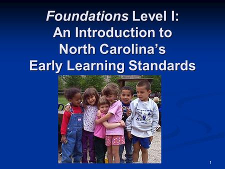 1 Foundations Level I: An Introduction to North Carolina's Early Learning Standards.