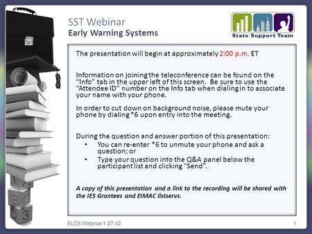 SST Webinar SLDS Webinar 1-27-121 The presentation will begin at approximately 2:00 p.m. ET Information on joining the teleconference can be found on the.