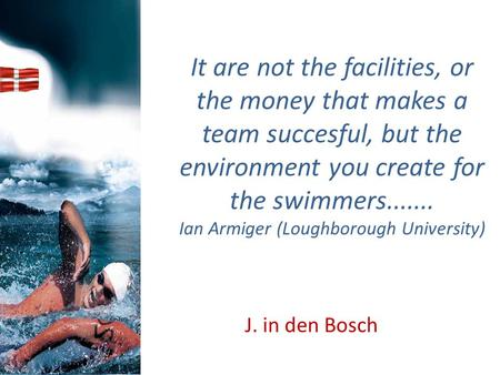 It are not the facilities, or the money that makes a team succesful, but the environment you create for the swimmers....... Ian Armiger (Loughborough University)