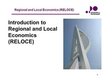 Regional and Local Economics (RELOCE) 1 Introduction to Regional and Local Economics (RELOCE)