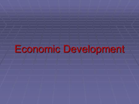 Economic Development. Economic development is is.