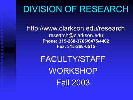 DIVISION OF RESEARCH  Phone: 315-268-3765/6475/4402 Fax: 315-268-6515 FACULTY/STAFF WORKSHOP Fall.