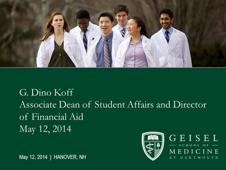 G. Dino Koff Associate Dean of Student Affairs and Director of Financial Aid May 12, 2014 May 12, 2014 | HANOVER, NH.