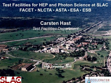 SLAC User FacilitiesCarsten Hast - ARD Test Facilities Department1 Test Facilities for HEP and Photon Science at SLAC FACET ● NLCTA ● ASTA ● ESA ● ESB.