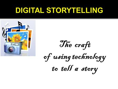 The craft of using technology to tell a story. What is it?