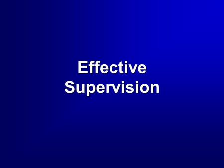 Effective Supervision. 2 Overview  Supervision - 5 Rules  Delegation Four Steps in DelegationFour Steps in Delegation Tasks that Shouldn't be DelegatedTasks.