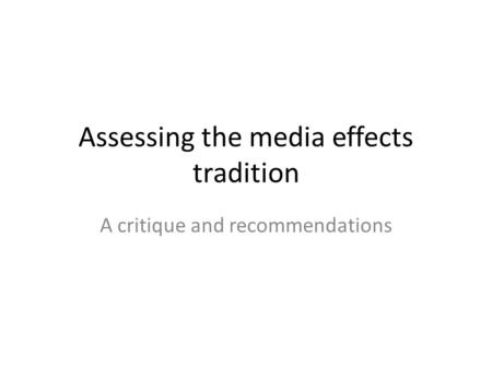 Assessing the media effects tradition A critique and recommendations.
