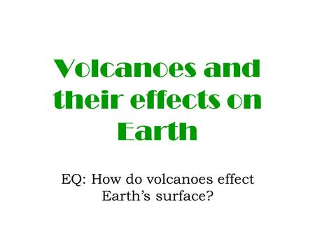 Volcanoes and their effects on Earth EQ: How do volcanoes effect Earth's surface?