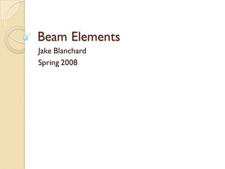 Beam Elements Jake Blanchard Spring 2008.