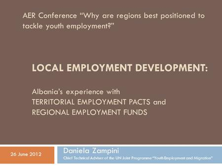 "LOCAL EMPLOYMENT DEVELOPMENT: Albania's experience with TERRITORIAL EMPLOYMENT PACTS and REGIONAL EMPLOYMENT FUNDS AER Conference ""Why are regions best."