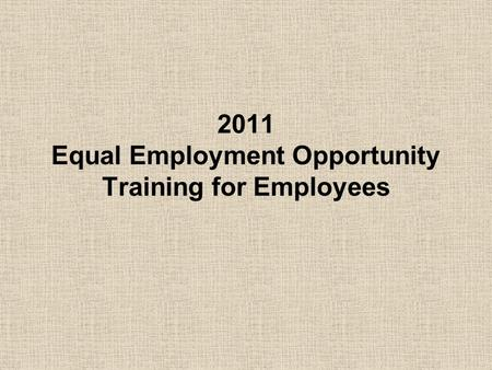 2011 Equal Employment Opportunity Training for Employees.