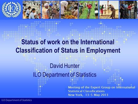 Status of work on the International Classification of Status in Employment David Hunter ILO Department of Statistics Meeting of the Expert Group on International.