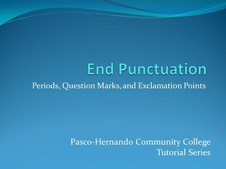 Periods, Question Marks, and Exclamation Points Pasco-Hernando Community College Tutorial Series.
