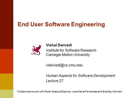 End User Software Engineering Vishal Dwivedi Institute for Software Research Carnegie Mellon University Human Aspects for Software.