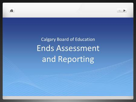 Ends Assessment and Reporting Calgary Board of Education.