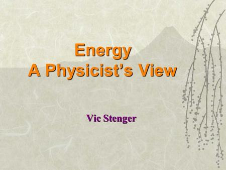 Energy A Physicist's View Vic Stenger Substance Duality Most people believe that the universe is made of two kinds of stuff: 1. Matter  Body Particles.