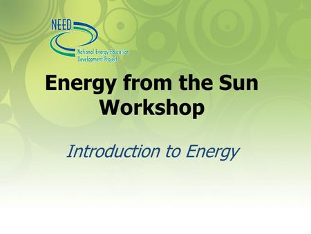 Energy from the Sun Workshop Introduction to Energy.