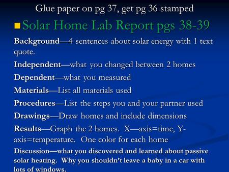 Glue paper on pg 37, get pg 36 stamped Solar Home Lab Report pgs 38-39 Solar Home Lab Report pgs 38-39 Background—4 sentences about solar energy with 1.