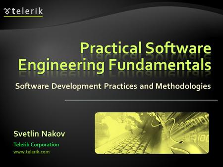Software Development Practices and Methodologies Svetlin Nakov Telerik Corporation www.telerik.com.