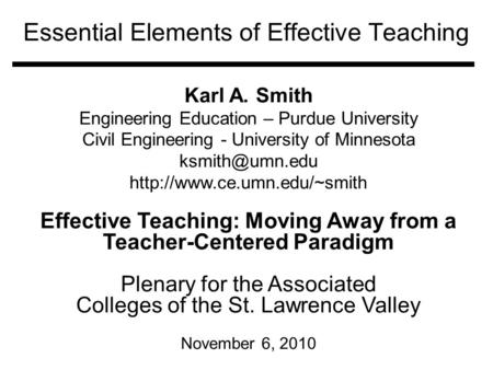 Essential Elements of Effective Teaching Karl A. Smith Engineering Education – Purdue University Civil Engineering - University of Minnesota