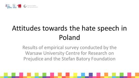 Attitudes towards the hate speech in Poland Results of empirical survey conducted by the Warsaw University Centre for Research on Prejudice and the Stefan.